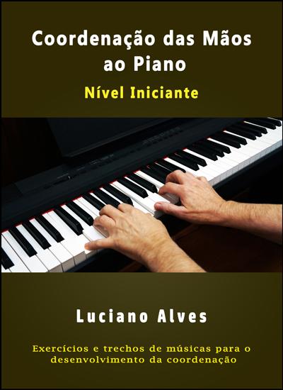 """E-book de partituras """"Coordenação das Mãos ao Piano"""" (Luciano Alves)"""