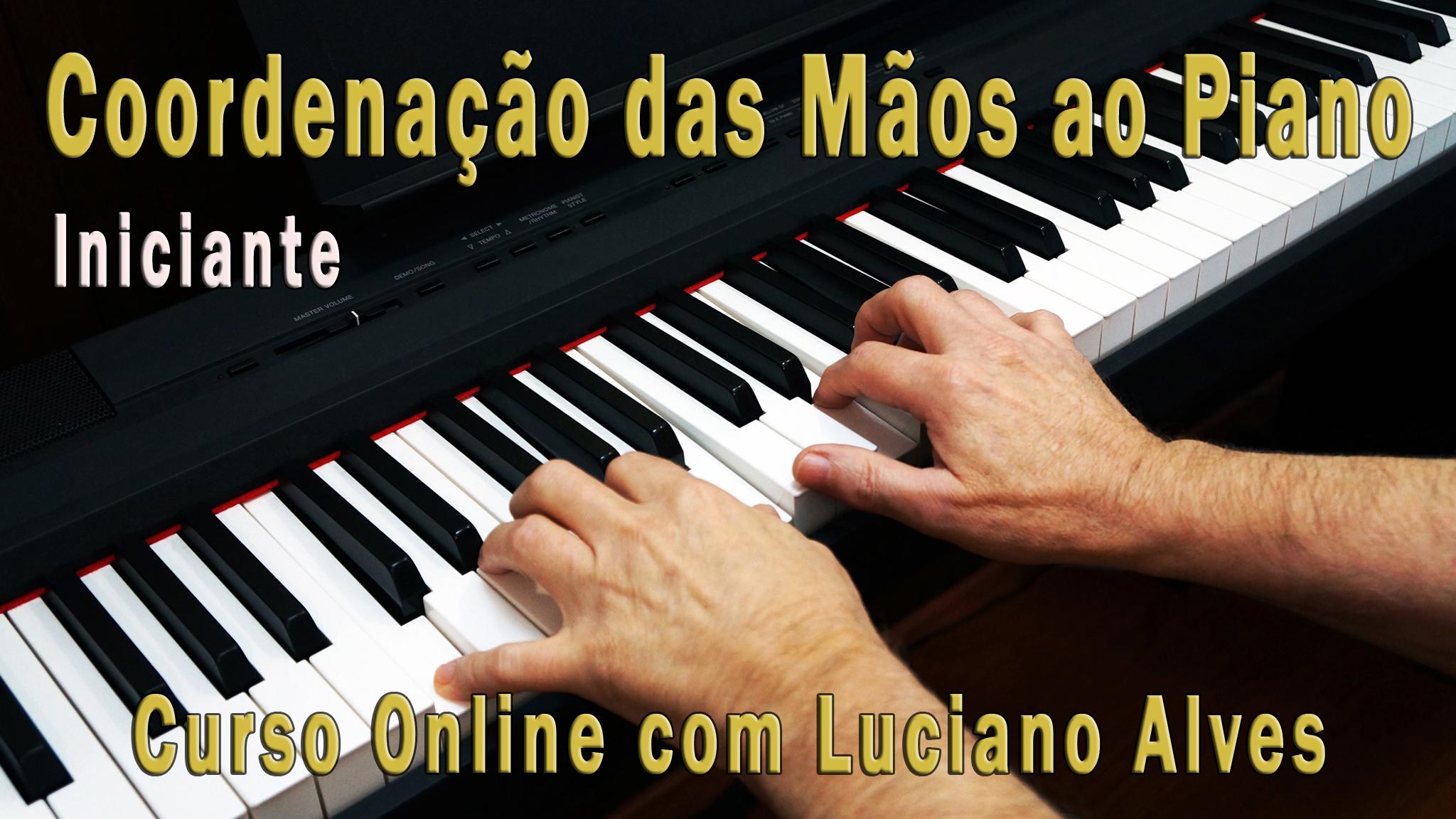 """Curso Online """"Coordenação das Mãos ao Piano (iniciante)"""" com Luciano Alves"""